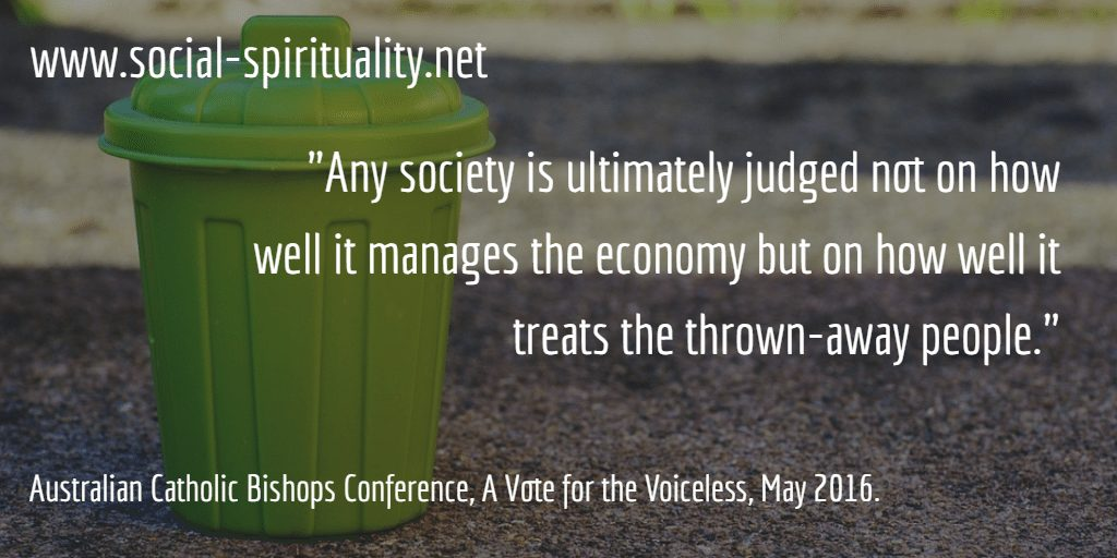 """Any society is ultimately judged not on how it manages the economy but on how well it treats the thrown away people."" ACBC, A Vote for the Voiceless, Statement for Federal Election 2016"