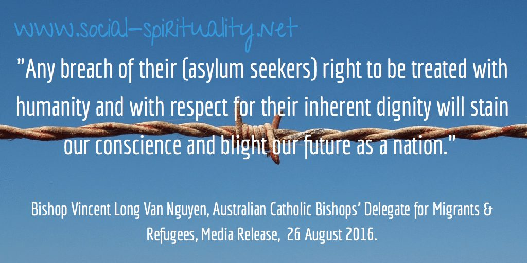 """""""Any breach of their right to be treated with humanity and with respect for their inherent dignity will stain our conscience and blight our future as a nation."""" Bishop Vincent Long Van Nguyen, Australian Bishops' Delegate for Migrants and Refugees, Media Release 26 August 2016 (issued ahead of Migrant and Refugee Sunday 2016). Background image of barbed wire."""