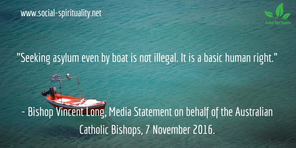 """Seeking asylum even by boat is not illegal. It is a basic human right."" Bishop Vincent Long, Media Statement on behalf of the Australian Catholic Bishops, 7 November 2016."
