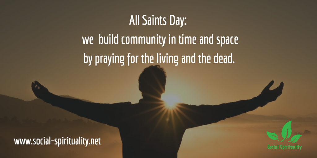 Photo of man with outstretched arms in front of a sunset. Text: All Saints Day: we build community in time and space by praying for the living and the dead.