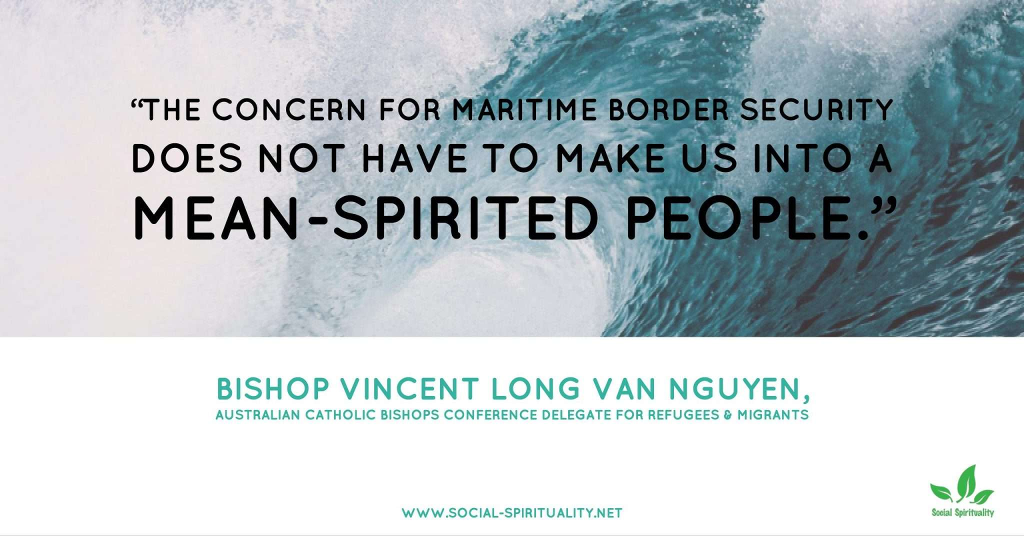 "Photo of wave with quote ""The concern for Maritime boarder security does not have to make us into mean spirited people"" Bishop Vincent Long Van Nguyen, Australian Catholic Bishops Conference delegate for Refugees and Migrants."