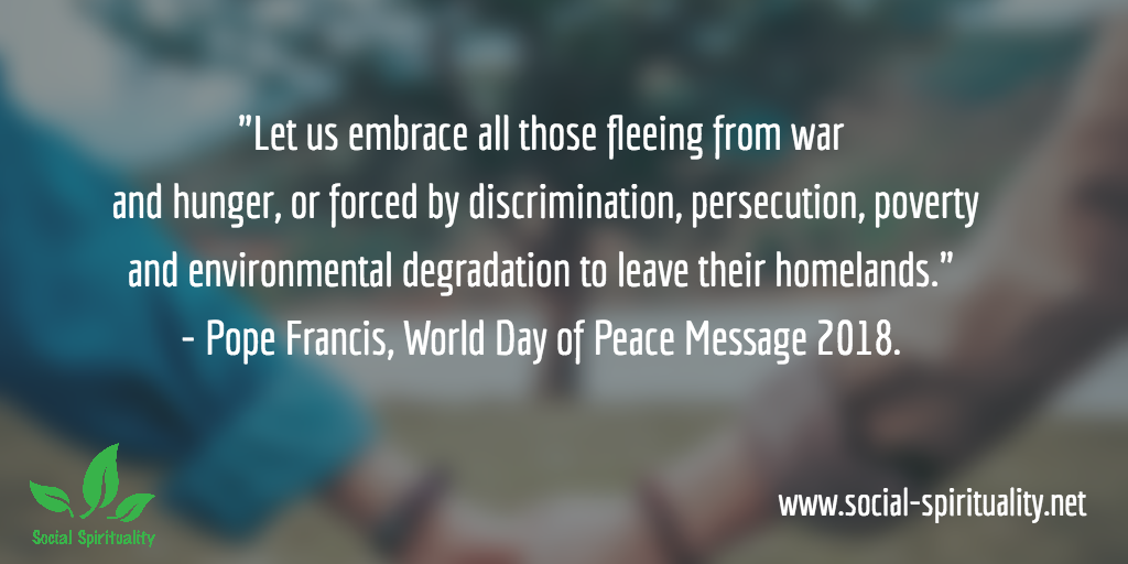 "Photo of joined hands. Text reads ""Let us embrace those fleeing from war or hunger, or forced by discrimination, persecution or environmental degradation to leave their homeland."" Pop Francis, World Day of Peace 2018 Message."